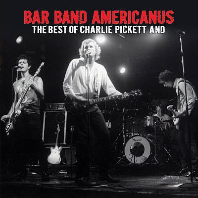Cover image for The best of Charlie Pickett and Bar Band Americanus