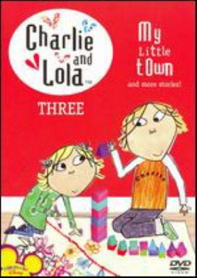 Cover image for Charlie and Lola. Three, My Little Town and more stories!