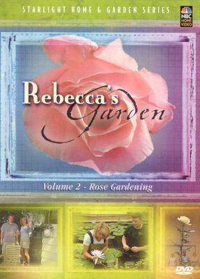 Cover image for Rebecca's garden. Volume 2, Rose gardening