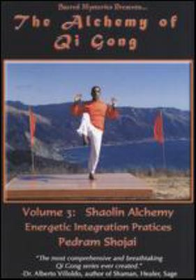 Cover image for Alchemy of Qi Gong. Volume 3, Shaolin alchemy energetic integration practices