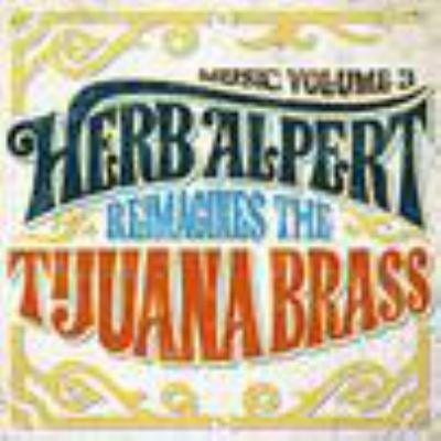 Cover image for Music. Volume 3, Herb Alpert reimagines the Tijuana brass