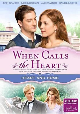 Cover image for When calls the heart. Heart and home