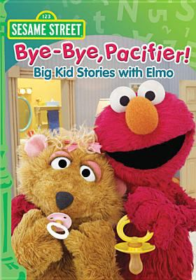 Cover image for Sesame Street. Bye-bye pacifier! Big kid stories with Elmo