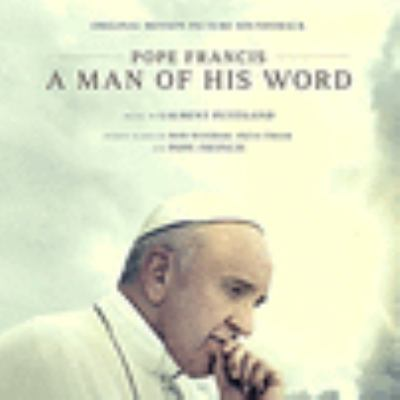 Cover image for Pope Francis, a man of his word : original motion picture soundtrack