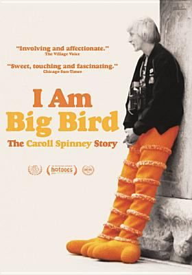 Cover image for I am Big Bird : the Caroll Spinney story
