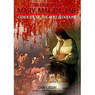 Cover image for The murder of Mary Magdalene genocide of the holy bloodline.