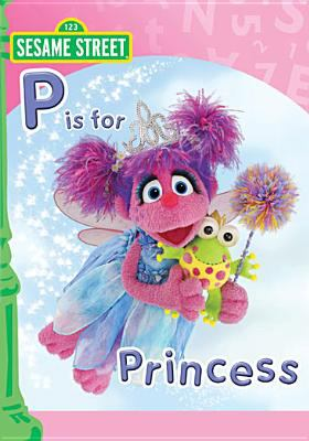 """Cover image for Sesame Street. """"P"""" is for princess"""