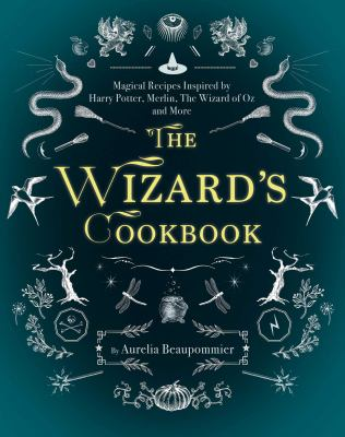 Cover image for The wizard's cookbook : magical recipes inspired by Harry Potter, Merlin, the Wizard of Oz, and more