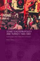 Cover image for Soviet Eastern policy and Turkey, 1920-1991 : Soviet foreign policy, Turkey and communism