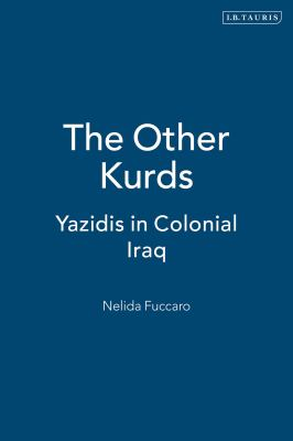Cover image for The other Kurds : Yazidis in colonial Iraq.