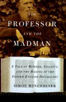 Cover image for The professor and the madman : a tale of murder, insanity, and the making of the Oxford English dictionary.