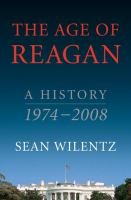 Cover image for The age of Reagan : a history, 1974-2008