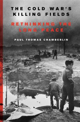 Cover image for The Cold War's killing fields : rethinking the long peace