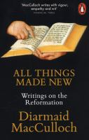 Cover image for All things made new : writings on the Reformation