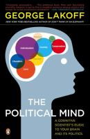 Cover image for The political mind : a cognitive scientist's guide to your brain and its politics