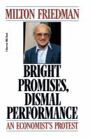 Cover image for Bright promises, dismal performance : an economist's protest
