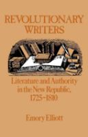 Cover image for Revolutionary writers : literature and authority in the new republic, 1725-1810