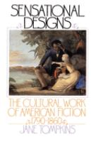 Cover image for Sensational designs : the cultural works of American fiction, 1790-1860 / Jane Tompkins.