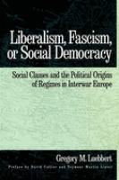 Cover image for Liberalism, fascism, or social democracy : social classes and the political origins of regimes in interwar Europe
