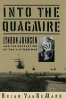 Cover image for Into the quagmire : Lyndon Johnson and the escalation of the Vietnam War.