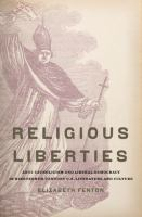 Cover image for Religious liberties : anti-Catholicism and liberal democracy in nineteenth-century U.S. literature and culture