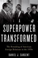 Cover image for A superpower transformed : the remaking of American foreign relations in the 1970s