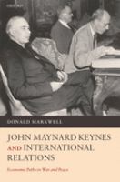 Cover image for John Maynard Keynes and international relations : economic paths to war and peace
