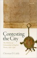 Cover image for Contesting the city : the politics of citizenship in English towns, 1250-1530