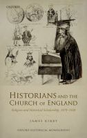 Cover image for Historians and the Church of England : religion and historical scholarship, 1870-1920