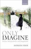Cover image for Only imagine : fiction, interpretation, and imagination