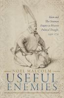 Cover image for Useful enemies : Islam and the Ottoman empire in western political thought, 1450-1750