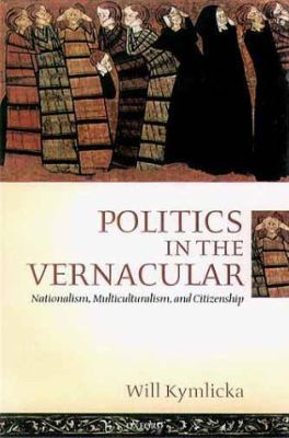 Cover image for Politics in the vernacular : nationalism, multiculturalism, and citizenship