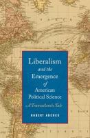 Cover image for Liberalism and the emergence of American political science : a transatlantic tale