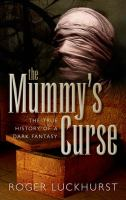 Cover image for The mummy's curse : the true history of a dark fantasy