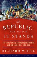 Cover image for The Republic for which it stands : the United States during Reconstruction and the Gilded Age, 1865-1896