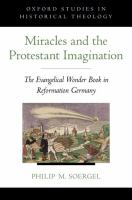 Cover image for Miracles and the Protestant imagination : the Evangelical wonder book in Reformation Germany