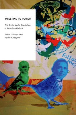 Cover image for Tweeting to power : the social media revolution in American politics
