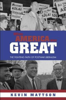 Cover image for When America was great the fighting faith of postwar liberalism