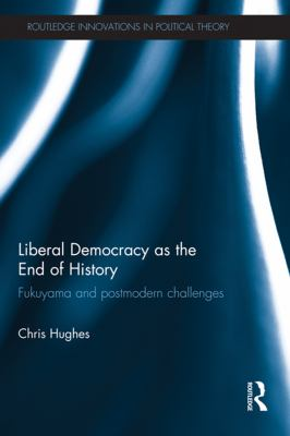 Cover image for Liberal democracy as the end of history Fukuyama and postmodern challenges