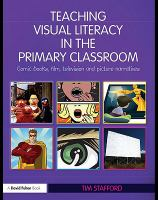 Cover image for Teaching visual literacy in the primary classroom comic books, film, television and picture narratives