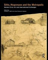 Cover image for Sitte, Hegemann and the metropolis modern civic art and international exchanges