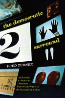 Cover image for The democratic surround : multimedia & American liberalism from World War II to the psychedelic sixties