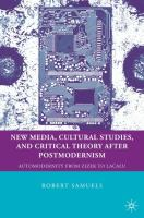 Cover image for New Media, Cultural Studies, and Critical Theory after Postmodernism Automodernity from Zizek to Laclau