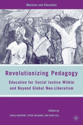 Cover image for Revolutionizing Pedagogy Education for Social Justice Within and Beyond Global Neo-Liberalism