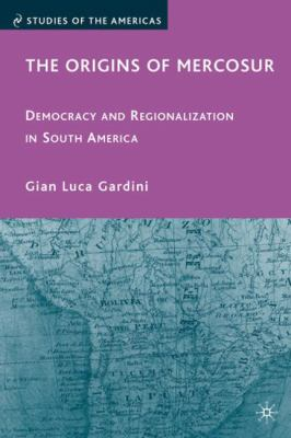 Cover image for The Origins of Mercosur Democracy and Regionalization in South America