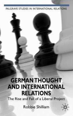 Cover image for German Thought and International Relations The Rise and Fall of a Liberal Project