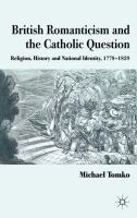 Cover image for British romanticism and the Catholic question : religion, history, and national identity, 1778-1829