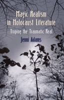 Cover image for Magic Realism in Holocaust Literature Troping the Traumatic Real