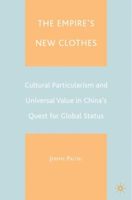 Cover image for The Empire's New Clothes Cultural Particularism and Universal Value in China's Quest for Global Status