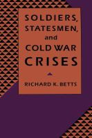 Cover image for Soldiers, statesmen, and cold war crises